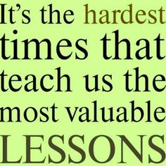Spoken From the Heart: It's the hardest times that teach us the most valuable lessons.
