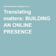Translating matters: BUILDING AN ONLINE PRESENCE
