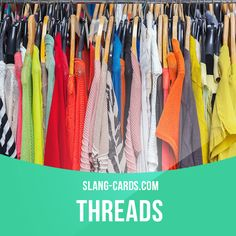 """Threads"" means clothes. Example: Those threads Jack's wearing look pretty…"