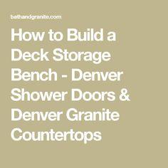 How to Build a Deck Storage Bench - Denver Shower Doors & Denver Granite Countertops