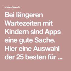 Bei längeren Wartezeiten mit Kindern sind Apps eine gute Sache. Hier eine Auswahl der 25 besten für Kinder ab zwei Jahren.