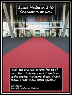 Roll out the red carpet for all of your fans, followers and friends on #SocialMedia. Welcome them. Thank them. Treat them extra special.