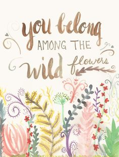 You Belong Among the WildFlowers More