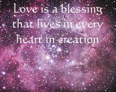 Love is a blessing that lives in every heart in creation