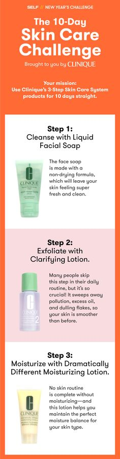 ur partner Clinique can help you start off 2017 with glowing, healthy skin. Take their 10-Day Challenge, where you use their 3-Step Skincare System for 10 days straight, and you may find it easier to stick to a skincare routine once you finish.