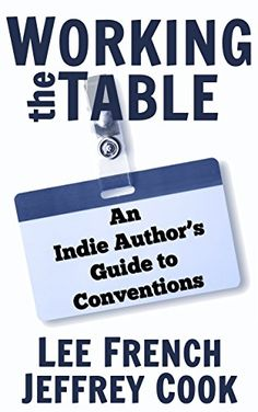 Working the Table: An Indie Author's Guide to Conventions by [French, Lee, Cook, Jeffrey]