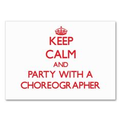 Keep Calm and Party With a Choreographer Business Cards
