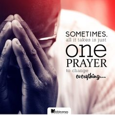 """""""Sometimes, all it takes is just one prayer to change everything..."""" -unknown...http://ibibleverses.christianpost.com/?p=78531  #prayers"""