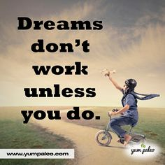 Dreams don't work unless you do. #PaleoMotivation #PaleoInspiration #PaleoQuotes #PaleoRecipe