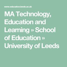 MA Technology, Education and Learning » School of Education » University of Leeds