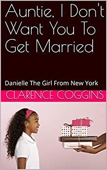 Amazon ❤  Auntie, I Don't Want You To Get Married: Danielle The Girl From New York