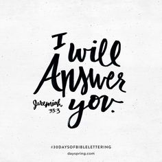 Call to Me and I will answer you...