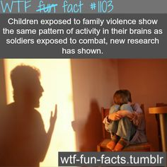 (source) Children and Domestic Violence: MORE OF WTF-FUN-FACTS are coming HERE funny and weird facts ONLY