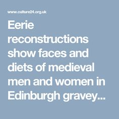 Eerie reconstructions show faces and diets of medieval men and women in Edinburgh graveyard | Culture24