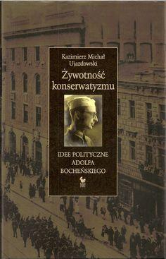 """""""Żywotność konserwatyzmu. Idee polityczne Adolfa Bocheńskiego"""" Kazimierz Michał Ujazdowski Cover by Andrzej Barecki Published by Wydawnictwo Iskry 2005"""