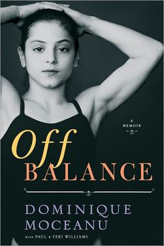 Off Balance by Dominique Moceanu - You will never look at gymnastics the same again.