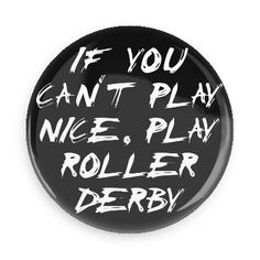 Funny Buttons - Custom Buttons - Promotional Badges - Rollerderby Sports Pins - Wacky Buttons - If you can't play nice, play roller derby