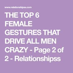 THE TOP 6 FEMALE GESTURES THAT DRIVE ALL MEN CRAZY - Page 2 of 2 - Relationshipss Crazy Man, Relationship Facts, The Thing Is, Your Man, Life Advice, Man In Love, Feeling Happy, Compliments, Knowing You