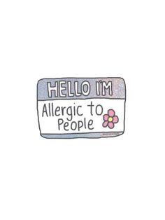 HELLO IM ALLERGIC TO PEOPLE by daniellacurcio