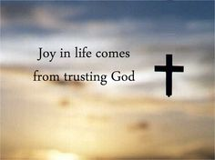 Joy in life comes from trusting God. / Bible In My Language