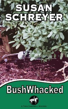 BushWhacked (Thea Campbell Mystery Series book #4) by Susan Schreyer, http://www.amazon.com/gp/product/B008967I9I/ref=cm_sw_r_pi_alp_yN5arb0P7D58P