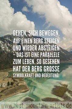 """""""Gehen, sich bewegen, auf einen Berg steigen und wieder absteigen – das ist eine Parallele zum Leben. So gesehen hat der Berg große Symbolkraft und Bedeutung."""", Peter Habeler"""