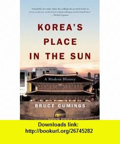 Koreas Place in the Sun A Modern History, Updated Edition (9780393327021) Bruce Cumings , ISBN-10: 0393327027  , ISBN-13: 978-0393327021 ,  , tutorials , pdf , ebook , torrent , downloads , rapidshare , filesonic , hotfile , megaupload , fileserve
