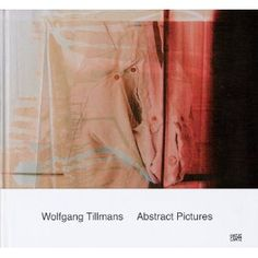 Wolfgang Tillmans , Abstract Pictures