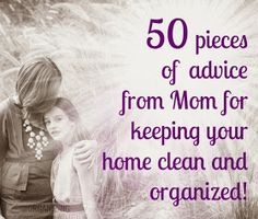 Organizing Made Fun: 50 Pieces of Advice from Mom for keeping your home clean and organized!