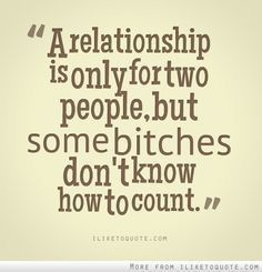 A relationship is only for two people, but some bitches don't know how to count. A relationship is only for two people, but some bitches don't know how to count. Karma Frases, Karma Quotes, Bitch Quotes, Badass Quotes, True Quotes, Words Quotes, Quotes To Live By, Funny Quotes, Sayings