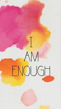 You are enough as you are !!