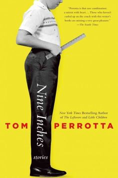 We're reading NINE INCHES by Tom Perrotta.