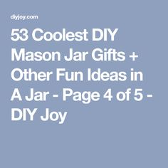 53 Coolest DIY Mason Jar Gifts + Other Fun Ideas in A Jar - Page 4 of 5 - DIY Joy