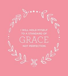 Grace. Not perfection.