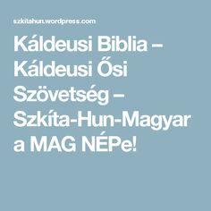 Káldeusi Biblia – Káldeusi Ősi Szövetség – Szkíta-Hun-Magyar a MAG NÉPe! 20d95055e5