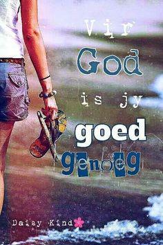 Vir God is jy genoeg