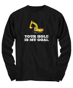 ef27cdd0 Excavator Shirt - Excavator Operator Gift - Heavy Equipment Operator - Your  Hole Is My Goal - Long Sleeve Tee