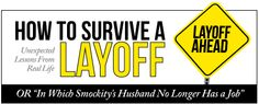 How to Survive a Spouse Layoff- In Which You Find Out Smockity Isn't As Nice As She Wishes She Were