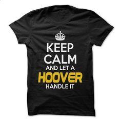 Keep Calm And Let ... HOOVER Handle It - Awesome Keep C - custom sweatshirts #teeshirt #fashion