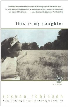 This is My Daughter: A Novel by Roxana Robinson http://www.amazon.com/dp/0684864363/ref=cm_sw_r_pi_dp_zRF0wb1ABPV9K