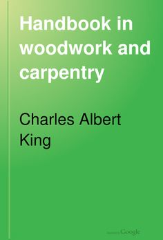 FREE DOWNLOAD  Handbook in Woodwork and Carpentry: For Teachers and Normal Schools - Charles Albert King (1911)
