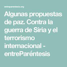 Algunas propuestas de paz. Contra la guerra de Siria y el terrorismo internacional - entreParéntesis