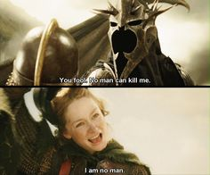 """""""I am no man."""" The Lord of the Rings"""