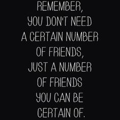 #Remember, you don't #need a certain number of #friends, just a number of friends you can be certain of. #SupportBoard #DisabilityNinjas #Support #SupportGroup #Forum #Bond #Family #Disability #ChronicIllness #InvisibleIllness #ChronicPain #MentalIllness #MentalHealth