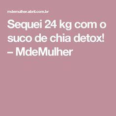 Sequei 24 kg com o suco de chia detox! – MdeMulher