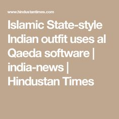 Islamic State-style Indian outfit uses al Qaeda software | india-news | Hindustan Times