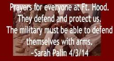 #BB4SP: @sarahpalinusa ~> Prayers for Ft. Hood - military must be able to defend themselves with arms