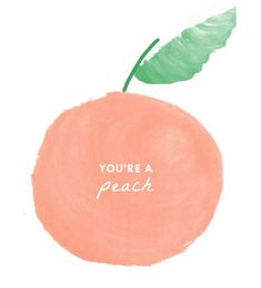 You're a peach! // via Lulu & Georgia: Just Peachy Pretty Words, Beautiful Words, Cool Words, Cute Quotes, Words Quotes, Wise Words, Girly Quotes, Cute Sayings, Preppy Quotes