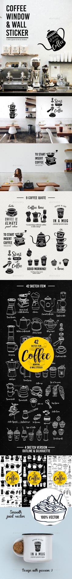 Coffee Window & Wall Sticker[Features] 9 Coffee Quote vector 41 Sketch item (Outline & Silhouette version) 100 Resizable Text is