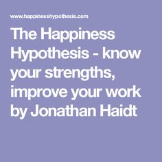 the happpiness hypothesis The happiness hypothesis introduced the widely cited metaphor that the mind is divided into parts, like a small rider (conscious reasoning) on a very large elephant (automatic and intuitive processes.
